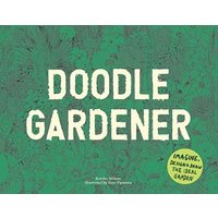 Doodle Gardener:Imagine, Design and Draw the Ideal Garden: I