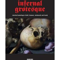 Infernal Grotesque: Classical Paintings of Hell, Demons, Witchcraft & Death (Illuminated Masters Volume 2)