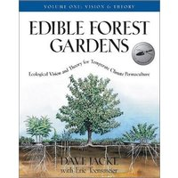 Edible Forest Gardens Vol. 1: Ecological Vision and Theory for Temperate-Climate Permaculture