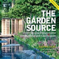 The Garden Source: Inspirational Design Ideas for Gardens an