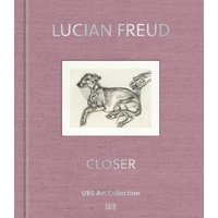 Lucian Freud: Closer. UBS Art Collection