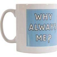 Why Always Me? Mug - OS