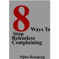 8 Ways To Stop Relentless Complaining (ebook)