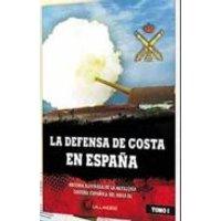La Defensa De Costa En España: Historia Ilustrada De La Artilleria Cos