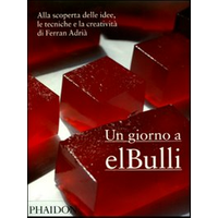 Un giorno a elBulli. Alla scoperta delle idee, le tecniche e la creativit� di Ferran Adri�