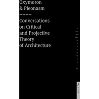 Oxymoron and pleonasm. Conversations on American critical and projective theory of architecture