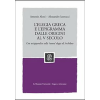 L' elegia greca e l'epigramma dalle origini al V secolo. Con un'appendice sulla 'nuova' elegia di Archiloco