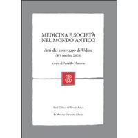 Medicina e società nel mondo antico. Atti del Convegno (Udine, 4-5 ottobre, 2005)