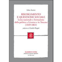 Risorgimento e questione sociale. Lotta nazionale e formazione della politica a Livorno e in Toscana