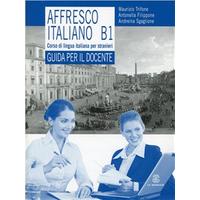 Affresco italiano B1. Corso di lingua italiana per stranieri. Guida per l'insegnante