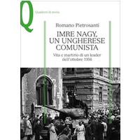 Imre Nagy, un ungherese comunista. Vita e martirio di un leader dell'ottobre 1956