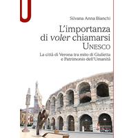 L' importanza di voler chiamarsi Unesco. La città di Verona tra mito di Giulietta e patrimonio dell'umanità