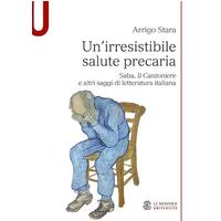 Un' irresistibile salute precaria. Saba, «Il Canzoniere» e altri saggi di letteratura italiana