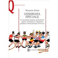 Osservata speciale. La neutralità italiana nella prima guerra mondiale e l'opinione pubblica internazionale (1914-1915)