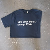 We Are Beaucoup Fish T-Shirt