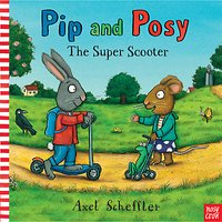 Pip & Posy: Super Scooter Book