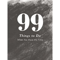 99 Things To Do When You Have The Time Book