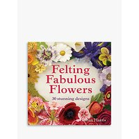 Felting Fabulous Flowers Book by Gillian Harris