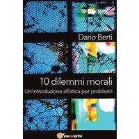 10 dilemmi morali. Un'introduzione all'etica per problemi