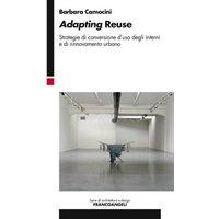 Adapting Reuse. Strategie di conversione d'uso degli interni e di rinnovamento urbano