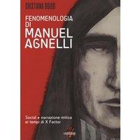 Fenomenologia di MANUEL AGNELLI. Social e narrazione mitica ai tempi di X FATTOR