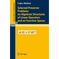 Selected Preserver Problems on Algebraic Structures of Linear Operators and on Function Spaces