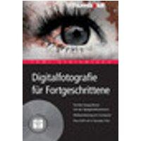 Digitalfotografie für Fortgeschrittene m. DVD-ROM