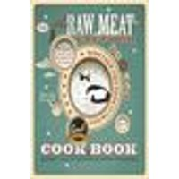 The Raw Meat Cat Food Cookbook