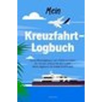 Mein Kreuzfahrt-Logbuch Cruise Reisetagebuch zum Selberschreiben für meinen Urlaub mit dem Schiff Re