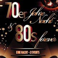 70er Jahre Nacht & 80s Forever