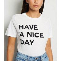 White Have A Nice Day Slogan T-Shirt New Look