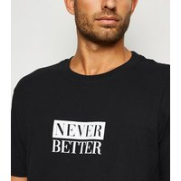 Black Never Better Slogan T-Shirt New Look