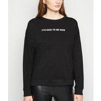 Black It's Nice To Be Nice Slogan Sweatshirt New Look
