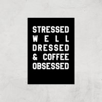 Stressed Dressed And Coffee Obsessed Art Print - A4 - Print Only - Coffee Gifts
