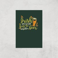 Irish You Would Buy Me Another Beer Art Print - A3 - Print Only