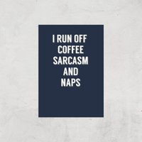 I Run Off Coffee Sarcasm And Naps Art Print - A4 - Print Only - Coffee Gifts