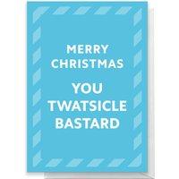 Merry Christmas You Twatsicle Bastard Greetings Card - Standard Card