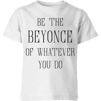 Be The Beyonce Of Whatever You Do Kids' T-Shirt - White - 11-12 Years - White