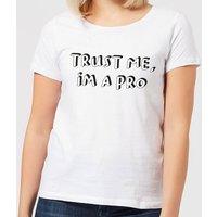 Trust Me, Im A Pro Women's T-Shirt - White - XL - White