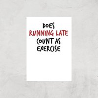 Does Running Late Count As Exercise Art Print - A2 - Print Only - Sport Gifts