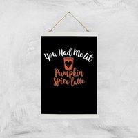 You Had Me At Pumpkin Spice Latte Art Print - A3 - Wood Hanger - Pumpkin Gifts