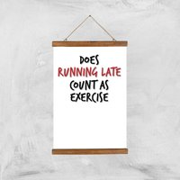 Does Running Late Count As Exercise Art Print - A3 - Wood Hanger - Sport Gifts