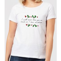 I Will Never Love You As Much As I Love Christmas - Holly Women's T-Shirt - White - XL - White