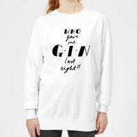 Who Gave Me Gin Last Night? Women's Sweatshirt - White - L - White