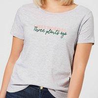 I Was Normal Three Plants Ago Script Women's T-Shirt - Grey - M - Grey