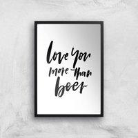 PlanetA444 Love You More Than Beer Art Print - A2 - Black Frame