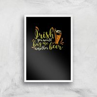 Irish You Would Buy Me Another Beer Art Print - A2 - White Frame