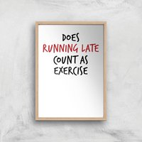 Does Running Late Count As Exercise Art Print - A2 - Wood Frame - Sport Gifts