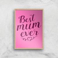 Best Mum Ever Art Print - A2 - Wood Frame