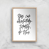 PlanetA444 You Can Absolutely, Totally, Do This Art Print - A2 - Wood Frame